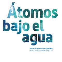 Exposición temporal Átomos Bajo el Agua en el Museo de la Ciencia