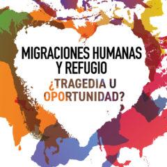 Congreso Refugio y Migraciones Humanas ¿Tragedia u oportunidad?