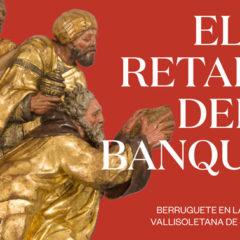 El Museo Nacional de Escultura presenta la exposición-cápsula 'El retablo del banquero. Berruguete en la iglesia vallisoletana de Santiago'