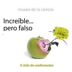 Nuevo ciclo de conferencias Increíble…pero falso en el Museo de la Ciencia