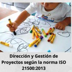 Dirección y Gestión de Proyectos según la norma ISO 21500:2013
