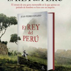 El Rey del Perú, la nueva novela de Juan Pedro Cosano