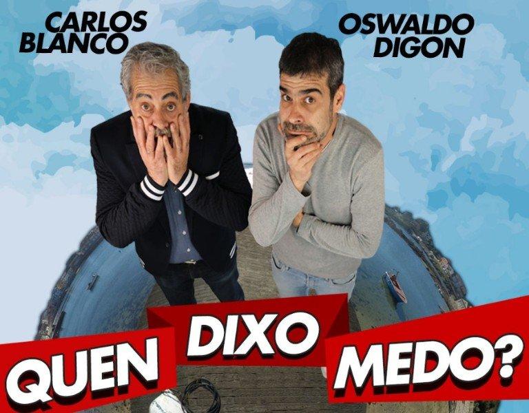 ¿Quen dixo medo?, Carlos Blanco y Oswaldo Digón en Redondela
