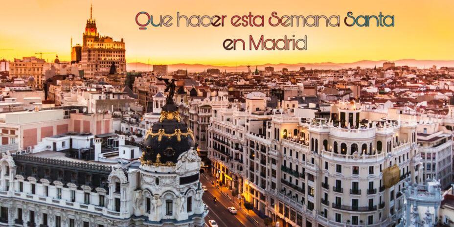Que puedes hacer esta Semana Santa en Madrid