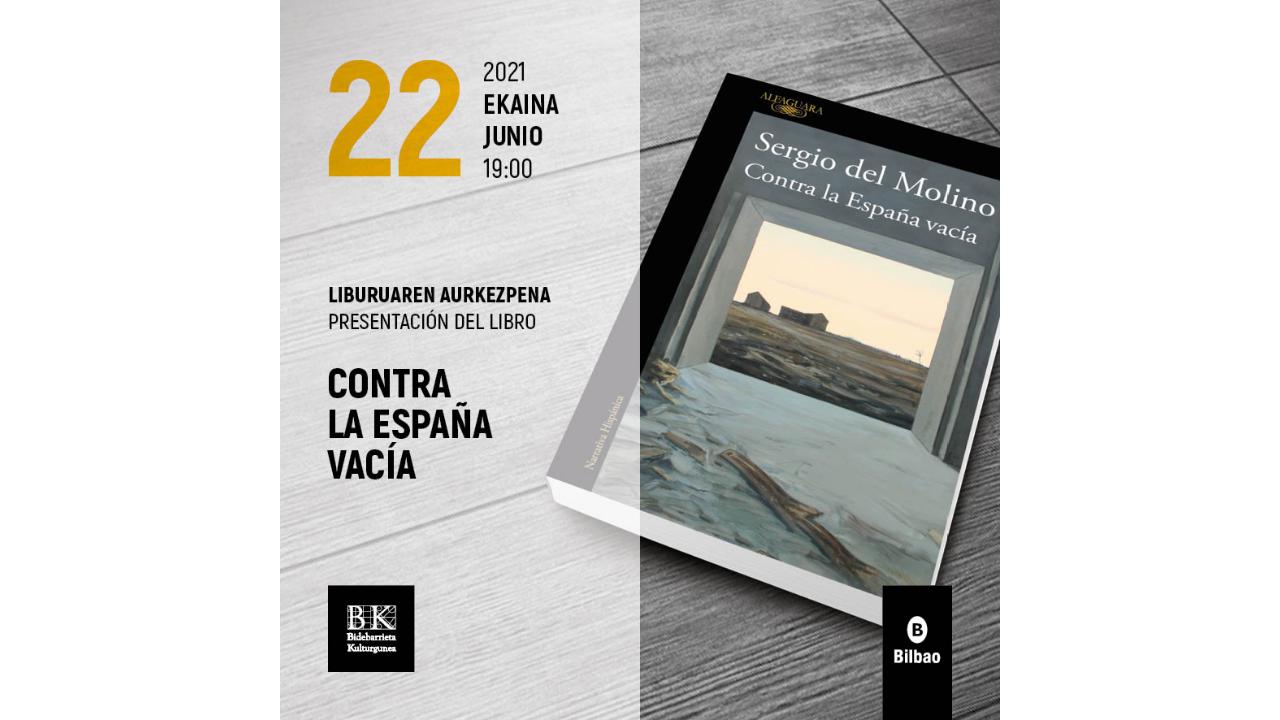 'Contra la España vaciada', del Sergio del Molino, se presentará en Bidebarrieta el próximo 22